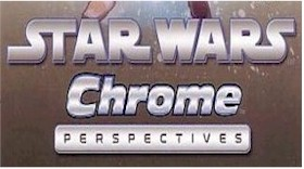 Star Wars Chrome Perspectives - Click Here
